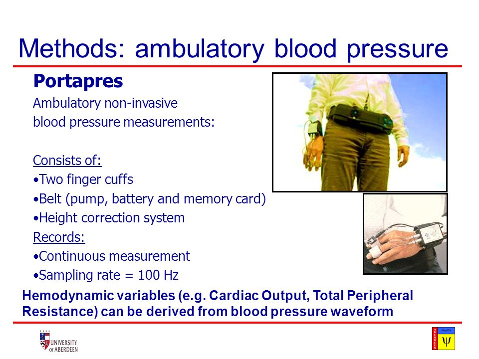 Methods: ambulatory blood pressure Portapres Ambulatory non-invasive blood pressure measurements: Consists of: Two finger cuffs Belt (pump, battery and memory card) Height correction system Records: Continuous measurement Sampling rate = 100 Hz Hemodynamic variables (e.g.