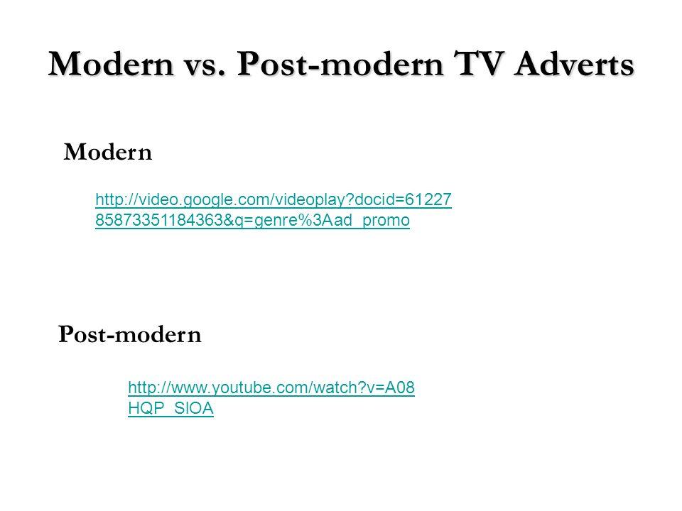 Modern vs. Post-modern TV Adverts http://video.google.com/videoplay?docid=61227 85873351184363&q=genre%3Aad_promo Modern Post-modern http://www.youtub