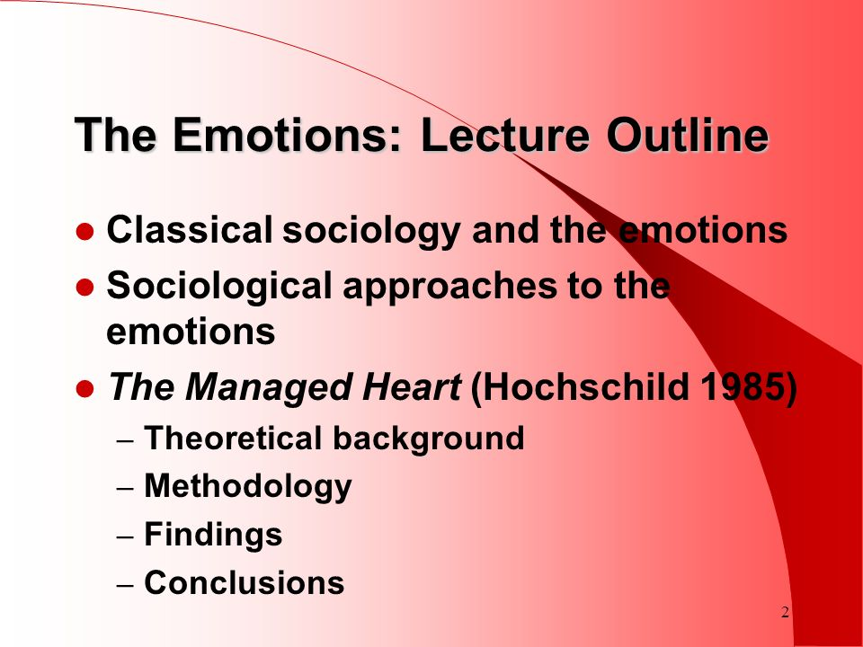 2 The Emotions: Lecture Outline Classical sociology and the emotions Sociological approaches to the emotions The Managed Heart (Hochschild 1985) – The