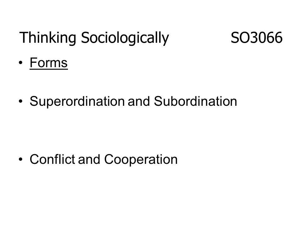 Forms Superordination and Subordination Conflict and Cooperation Thinking Sociologically SO3066