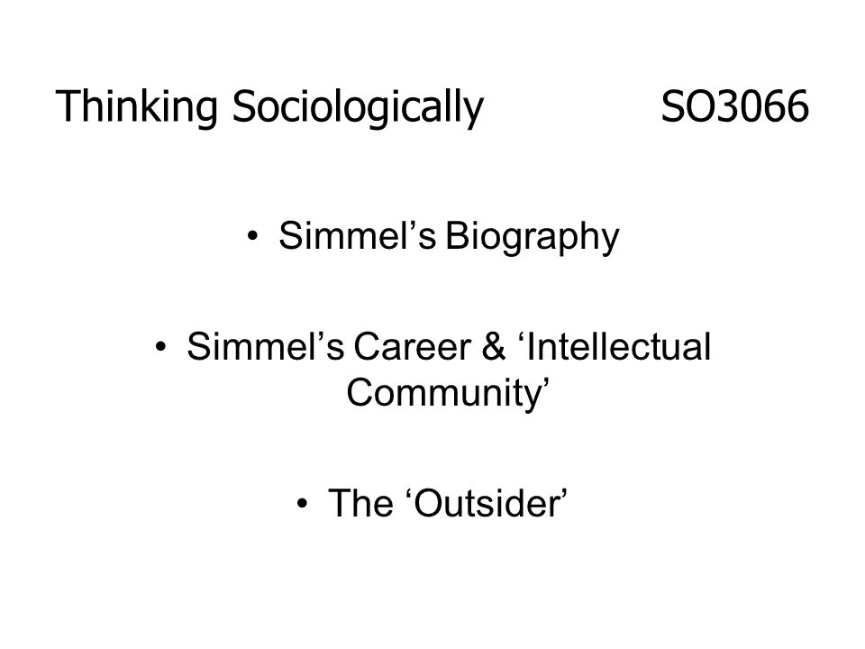 Thinking Sociologically SO3066 Simmels Biography Simmels Career & Intellectual Community The Outsider