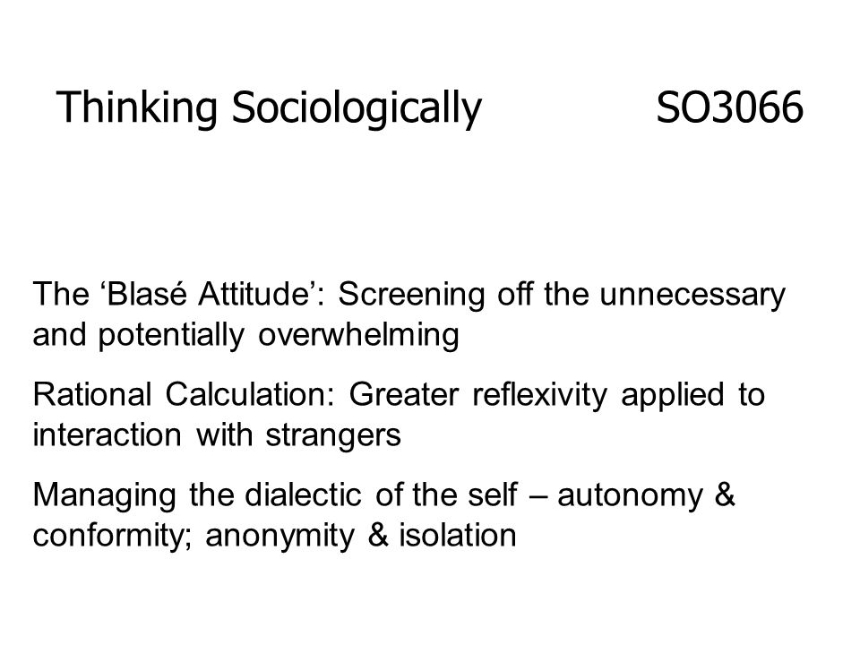 The Blasé Attitude: Screening off the unnecessary and potentially overwhelming Rational Calculation: Greater reflexivity applied to interaction with s