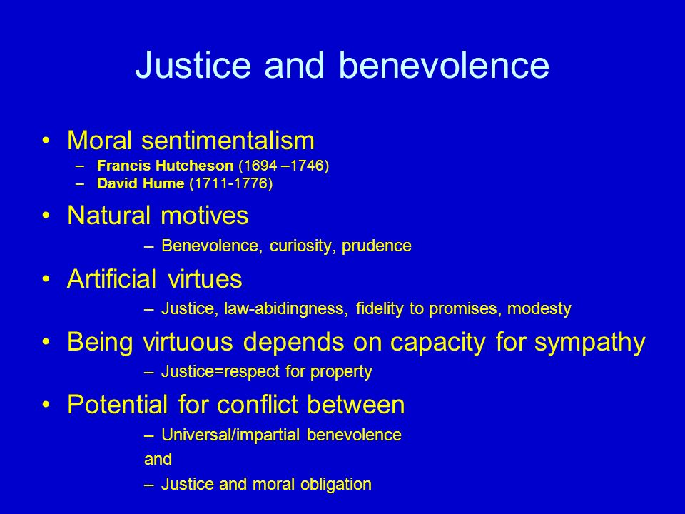 Justice and benevolence Moral sentimentalism –Francis Hutcheson (1694 –1746) –David Hume (1711-1776) Natural motives –Benevolence, curiosity, prudence