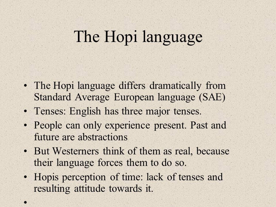 The Hopi language The Hopi language differs dramatically from Standard Average European language (SAE) Tenses: English has three major tenses.