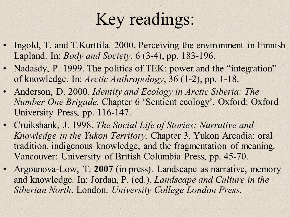 Key readings: Ingold, T. and T.Kurttila. 2000. Perceiving the environment in Finnish Lapland. In: Body and Society, 6 (3-4), pp. 183-196. Nadasdy, P.