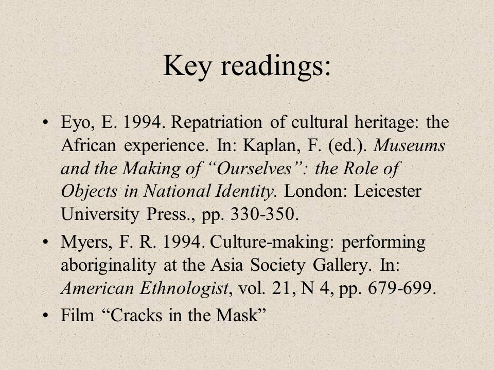 Key readings: Eyo, E.1994. Repatriation of cultural heritage: the African experience.