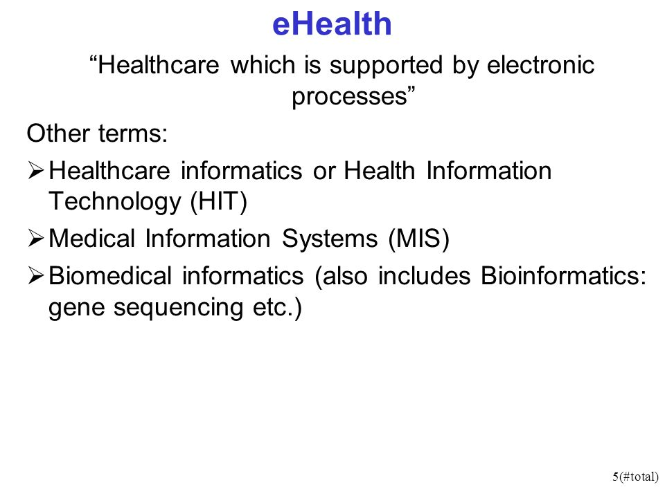 6(#total) eHealth Healthcare which is supported by electronic processes eHealth includes: Electronic Medical Records: easy communication of patient data between different healthcare professionals (GPs, specialists, care team, pharmacy) Telemedicine: do not require a patient and specialist in same physical location.