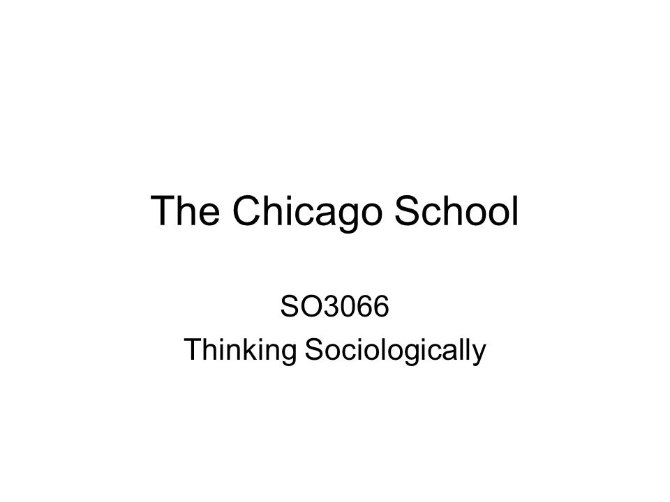 The Chicago School SO3066 Thinking Sociologically