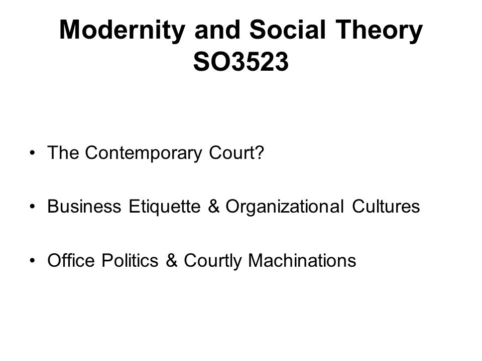Modernity and Social Theory SO3523 The Contemporary Court.
