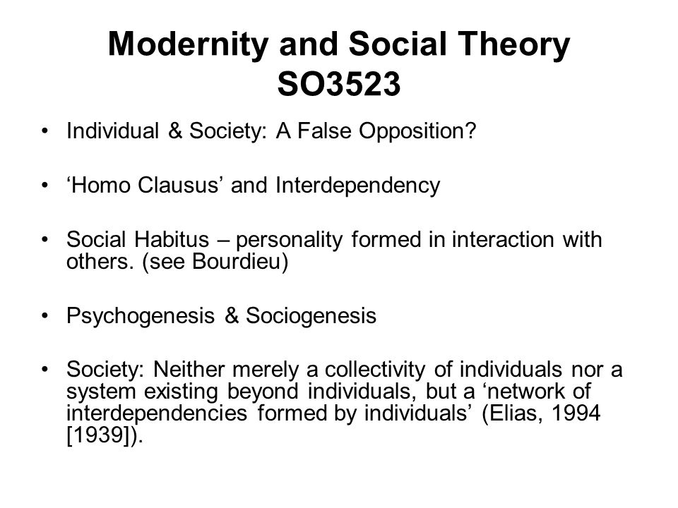 Modernity and Social Theory SO3523 Individual & Society: A False Opposition.