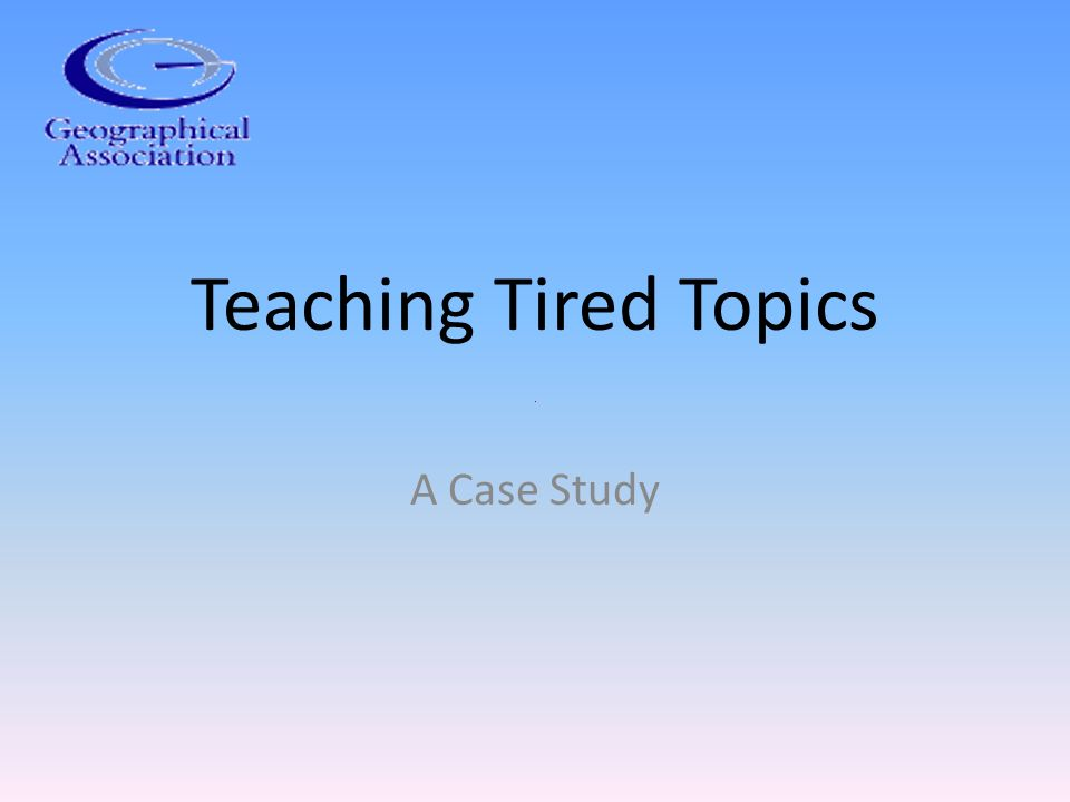 Teaching Tired Topics A Case Study