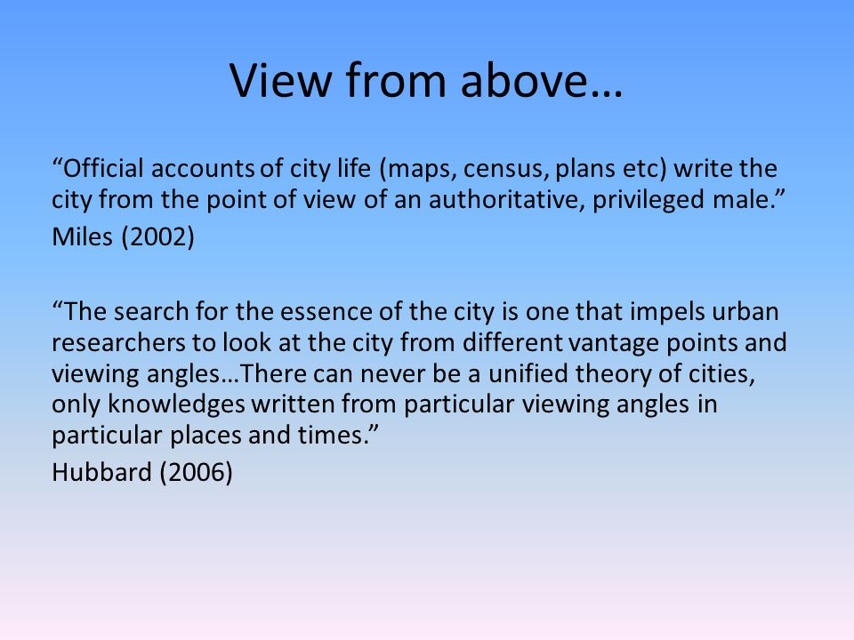 View from above… Official accounts of city life (maps, census, plans etc) write the city from the point of view of an authoritative, privileged male.
