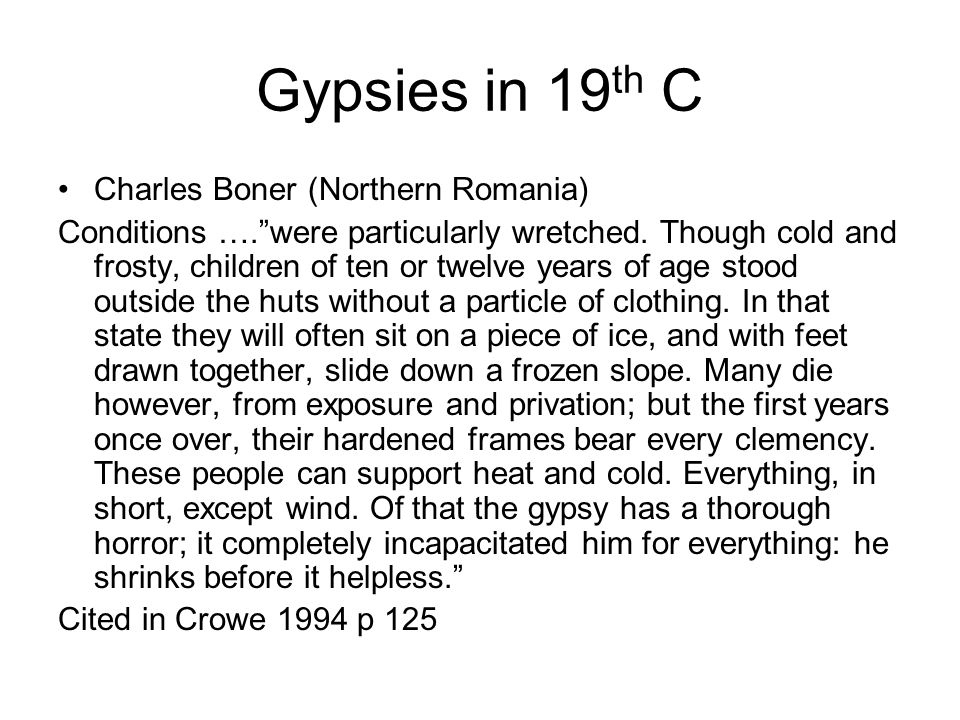 Gypsies in 19 th C Charles Boner (Northern Romania) Conditions ….were particularly wretched.