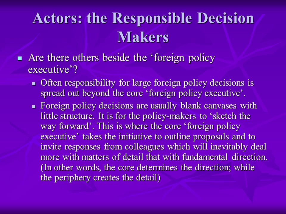 Actors: the Responsible Decision Makers Are there others beside the foreign policy executive.