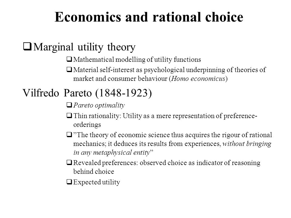 Economics and rational choice Marginal utility theory Mathematical modelling of utility functions Material self-interest as psychological underpinning