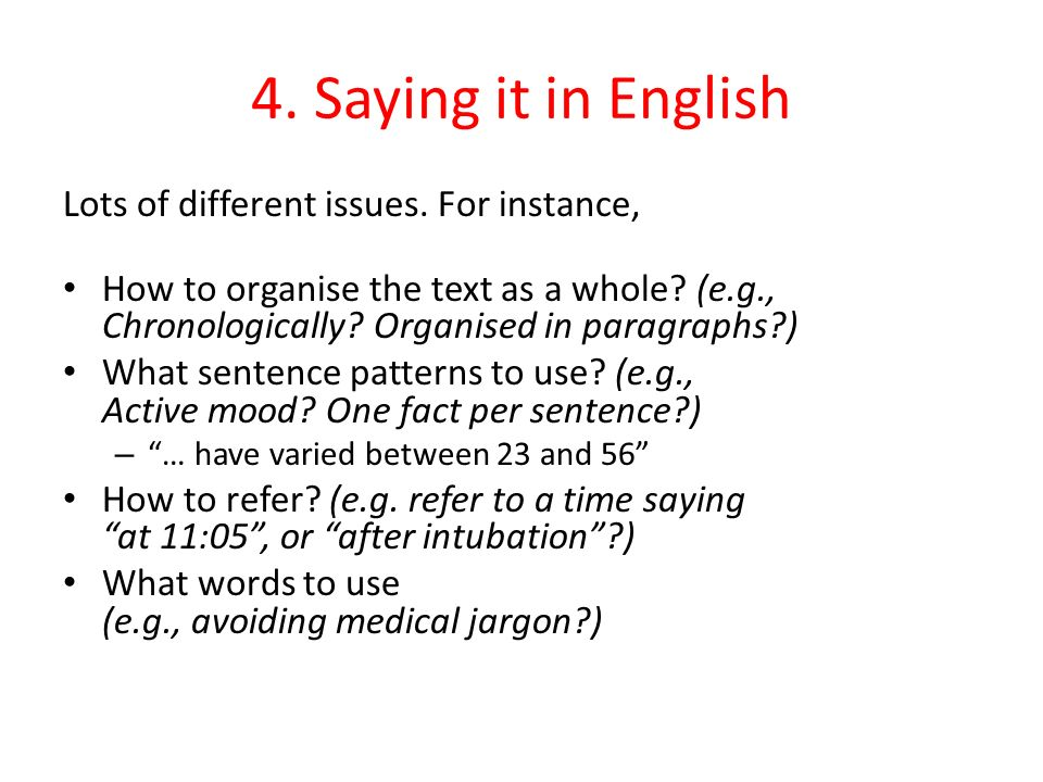4. Saying it in English Lots of different issues. For instance, How to organise the text as a whole? (e.g., Chronologically? Organised in paragraphs?)