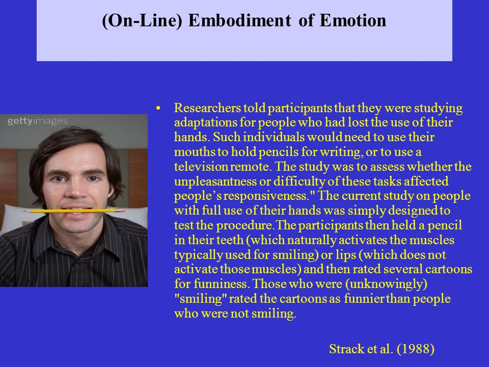 (On-Line) Embodiment of Emotion Researchers told participants that they were studying adaptations for people who had lost the use of their hands. Such