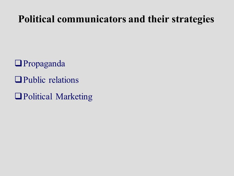 Political communicators and their strategies Propaganda Public relations Political Marketing