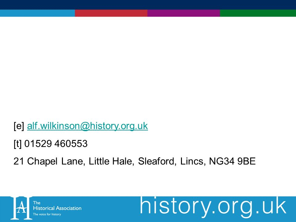 [e] alf.wilkinson@history.org.ukalf.wilkinson@history.org.uk [t] 01529 460553 21 Chapel Lane, Little Hale, Sleaford, Lincs, NG34 9BE