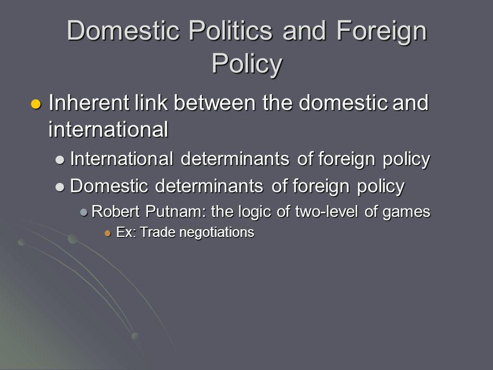 Domestic Politics and Foreign Policy Inherent link between the domestic and international Inherent link between the domestic and international Interna