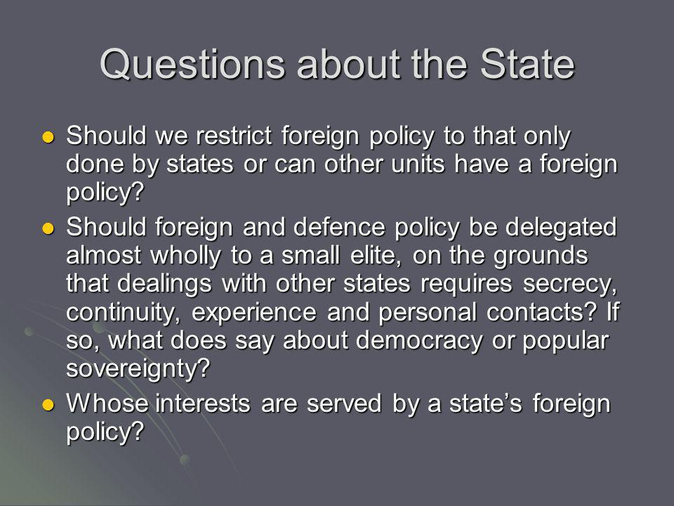 Questions about the State Should we restrict foreign policy to that only done by states or can other units have a foreign policy? Should we restrict f