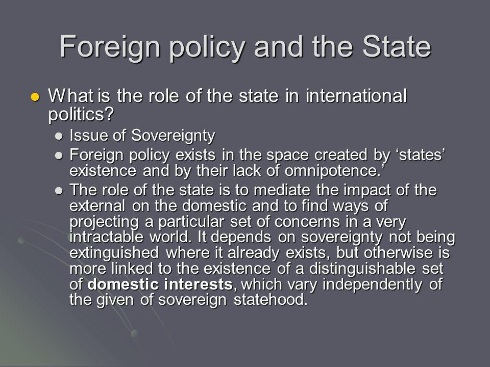 Foreign policy and the State What is the role of the state in international politics? What is the role of the state in international politics? Issue o