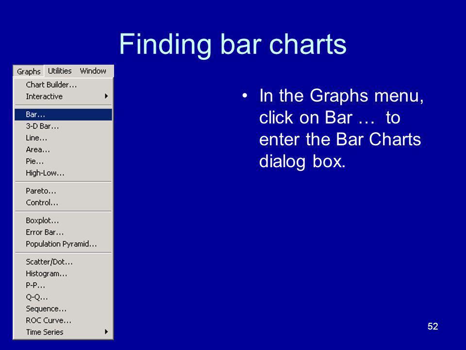 52 Finding bar charts In the Graphs menu, click on Bar … to enter the Bar Charts dialog box.