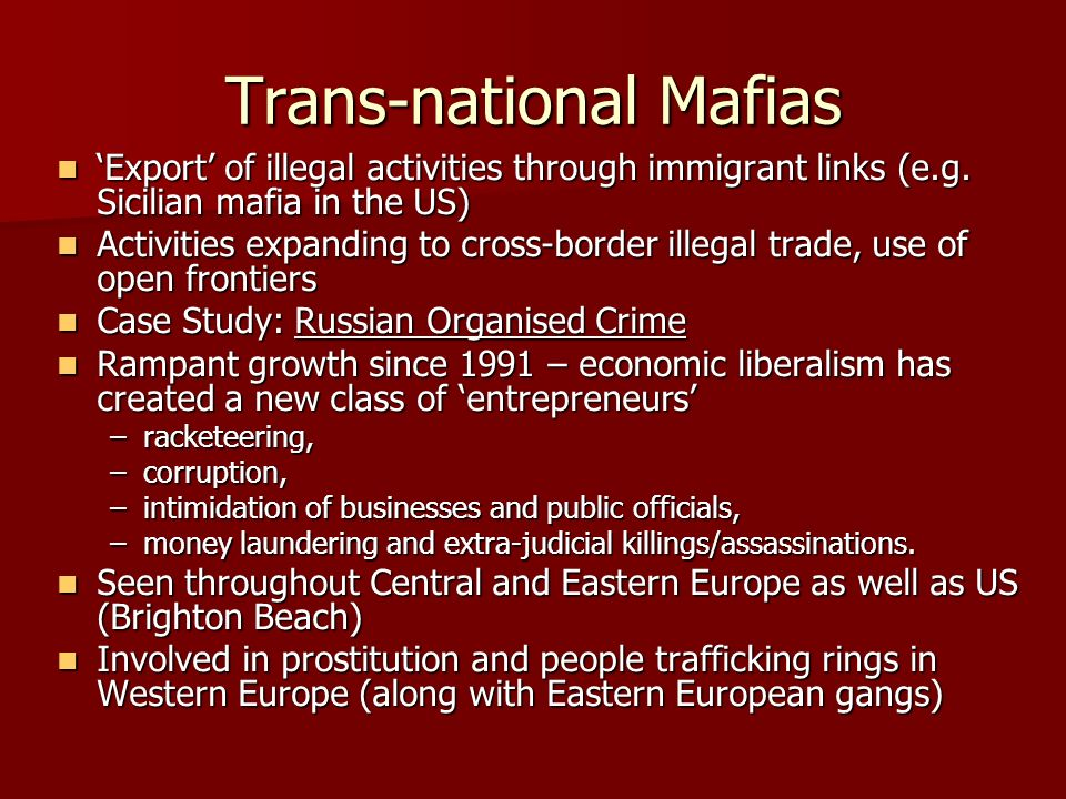 Trans-national Mafias Export of illegal activities through immigrant links (e.g.