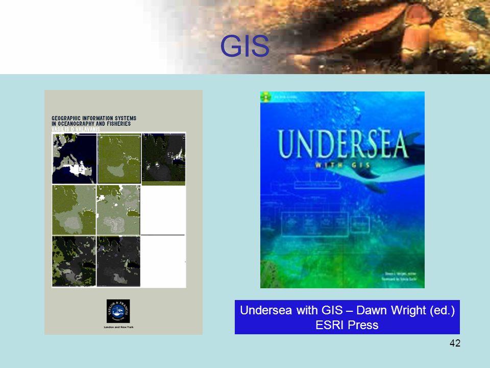 42 GIS Undersea with GIS – Dawn Wright (ed.) ESRI Press