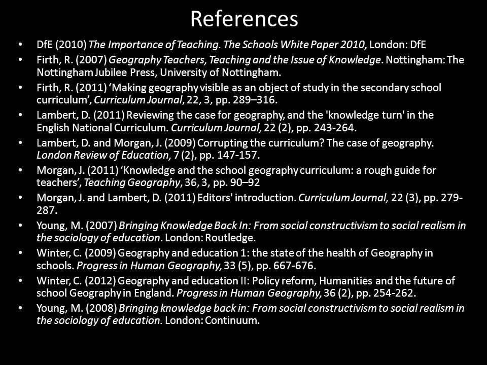 References DfE (2010) The Importance of Teaching. The Schools White Paper 2010, London: DfE Firth, R. (2007) Geography Teachers, Teaching and the Issu