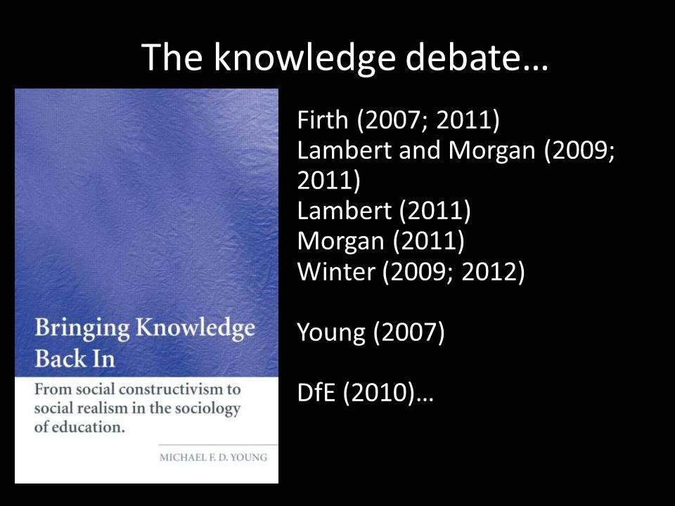 The knowledge debate… Firth (2007; 2011) Lambert and Morgan (2009; 2011) Lambert (2011) Morgan (2011) Winter (2009; 2012) Young (2007) DfE (2010)…