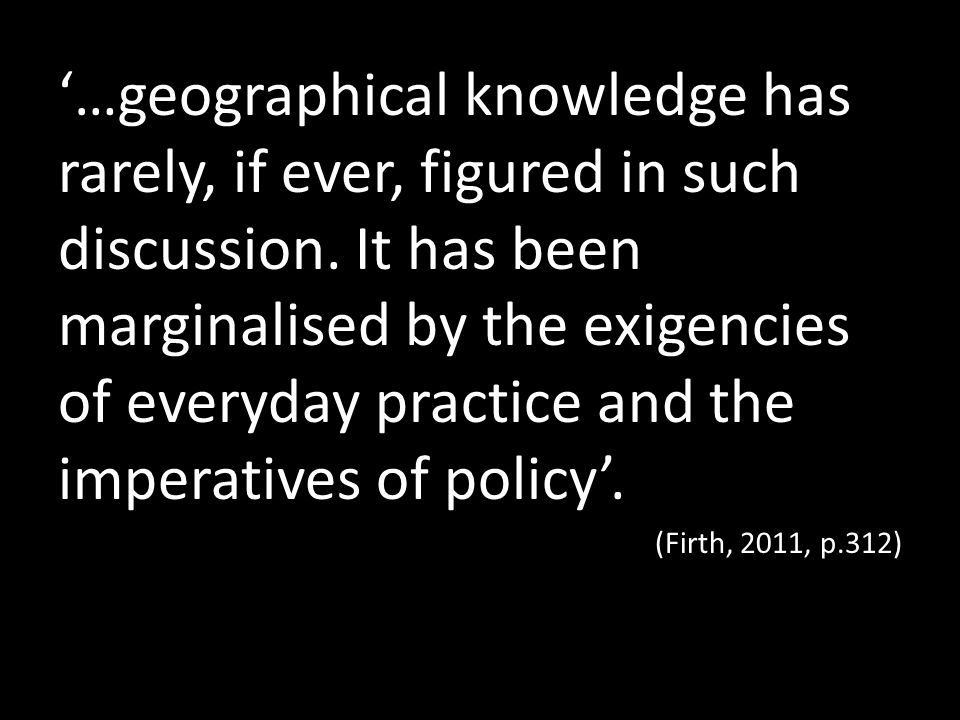 …geographical knowledge has rarely, if ever, figured in such discussion.