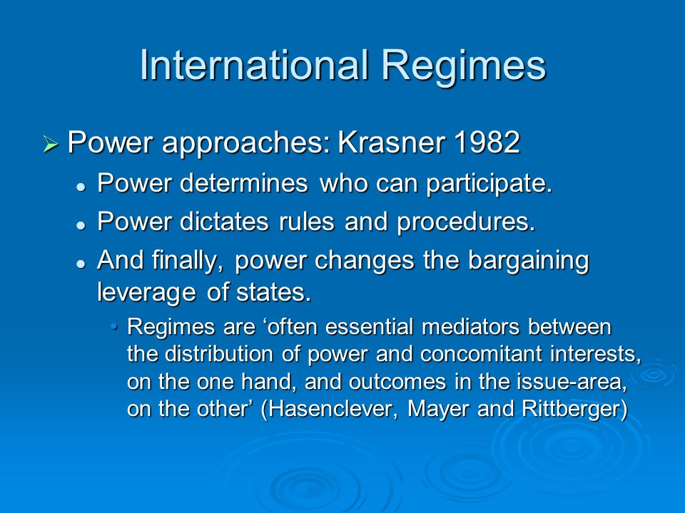 International Regimes Power approaches: Krasner 1982 Power approaches: Krasner 1982 Power determines who can participate.