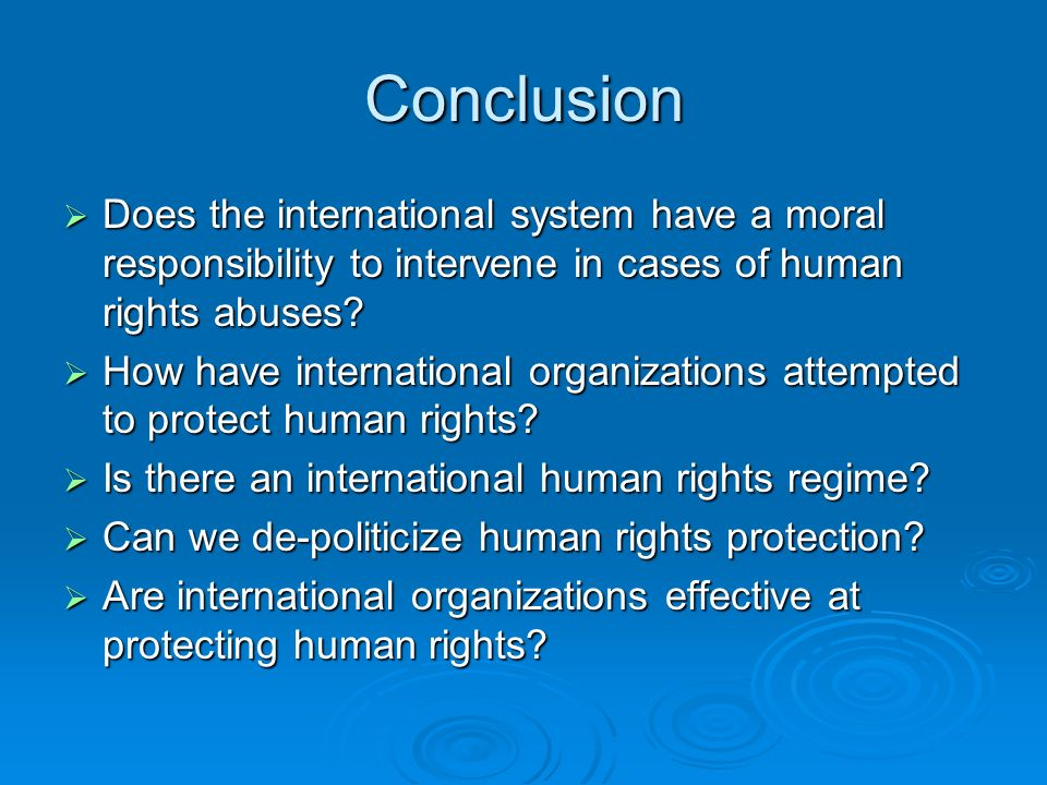 Conclusion Does the international system have a moral responsibility to intervene in cases of human rights abuses.