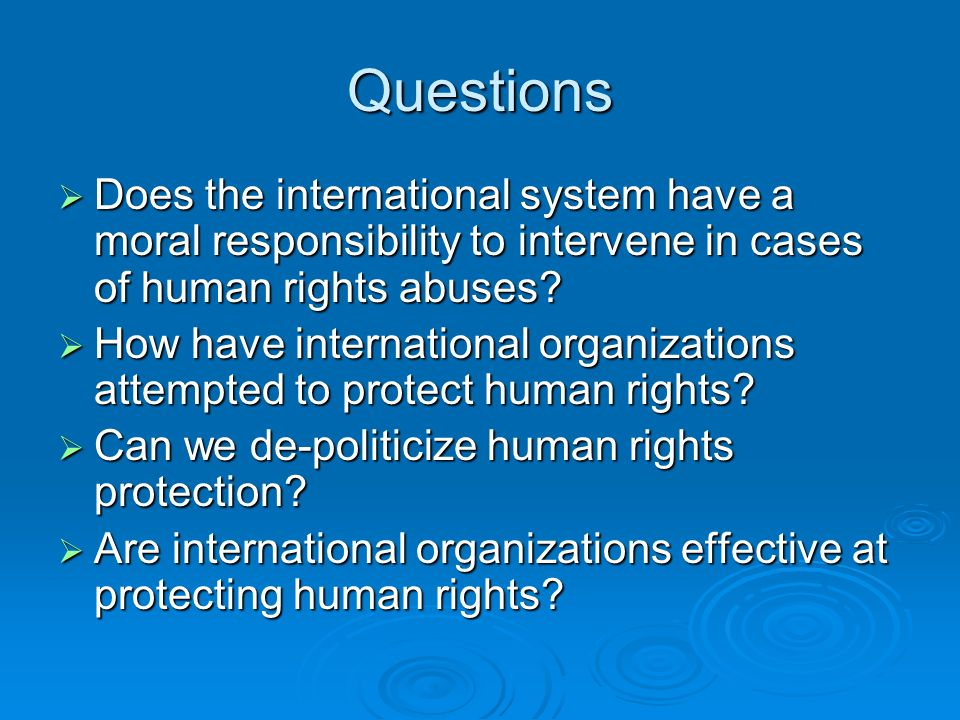 Questions Does the international system have a moral responsibility to intervene in cases of human rights abuses.