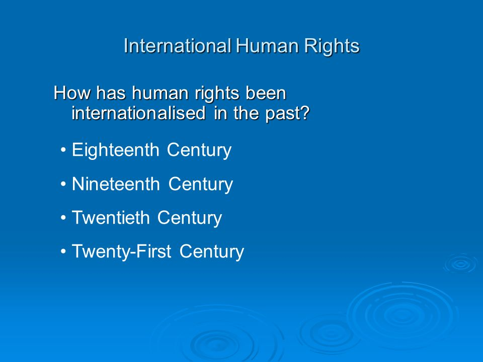 International Human Rights How has human rights been internationalised in the past.