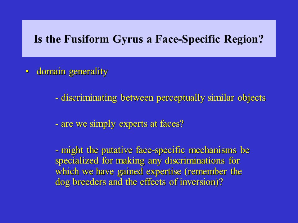 Is the Fusiform Gyrus a Face-Specific Region.