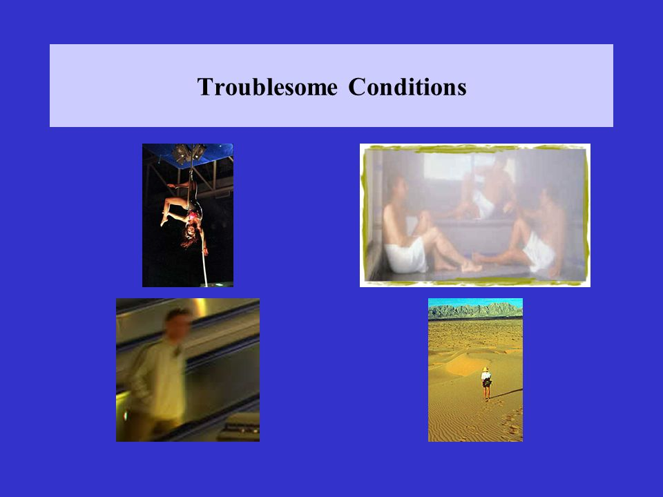 Troublesome Conditions