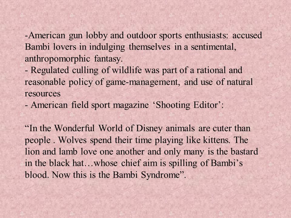 -American gun lobby and outdoor sports enthusiasts: accused Bambi lovers in indulging themselves in a sentimental, anthropomorphic fantasy. - Regulate