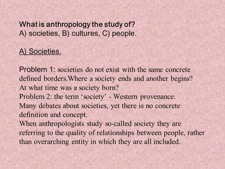 B) Cultures.Problem 1: colonial legacy, studying primitive people who are other.