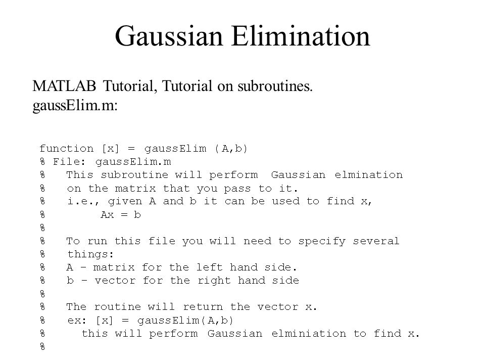 Gaussian Elimination MATLAB Tutorial, Tutorial on subroutines. gaussElim.m: