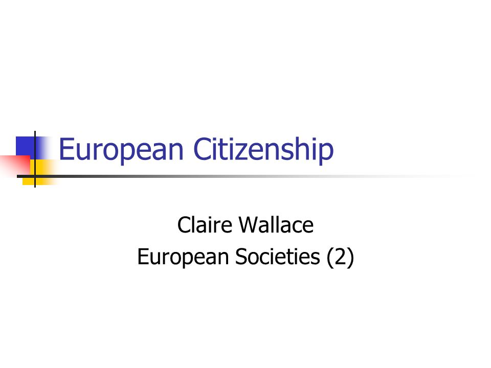 European Citizenship Claire Wallace European Societies (2)