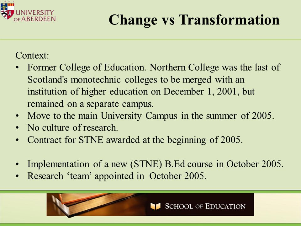 Change vs Transformation Context: Former College of Education. Northern College was the last of Scotland's monotechnic colleges to be merged with an i