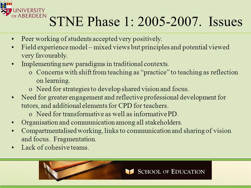 STNE Phase 1: 2005-2007. Issues Peer working of students accepted very positively. Field experience model – mixed views but principles and potential v