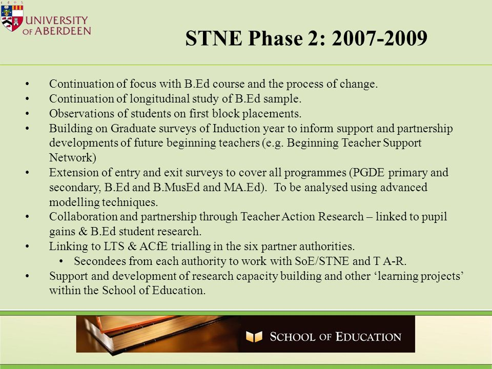 STNE Phase 2: 2007-2009 Continuation of focus with B.Ed course and the process of change. Continuation of longitudinal study of B.Ed sample. Observati