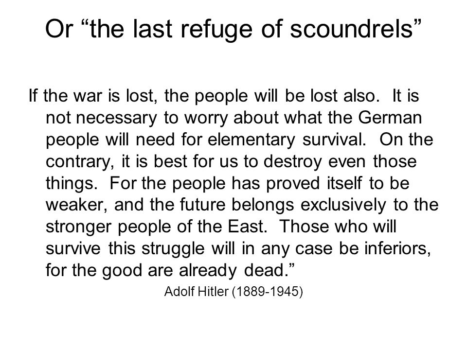 Or the last refuge of scoundrels If the war is lost, the people will be lost also. It is not necessary to worry about what the German people will need