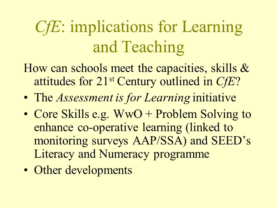 CfE: implications for Learning and Teaching How can schools meet the capacities, skills & attitudes for 21 st Century outlined in CfE.