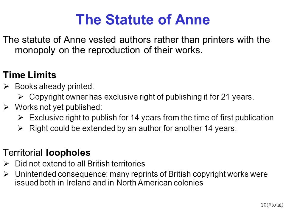 10(#total) The Statute of Anne The statute of Anne vested authors rather than printers with the monopoly on the reproduction of their works.