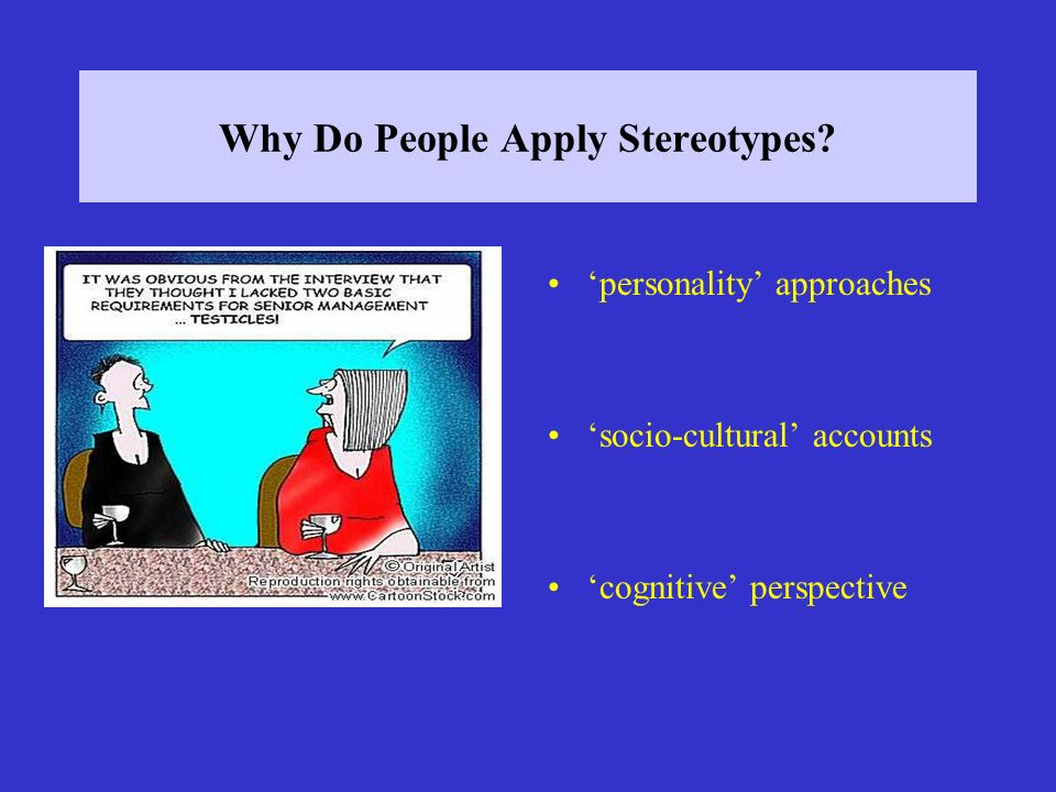 Why Do People Apply Stereotypes? personality approaches socio-cultural accounts cognitive perspective