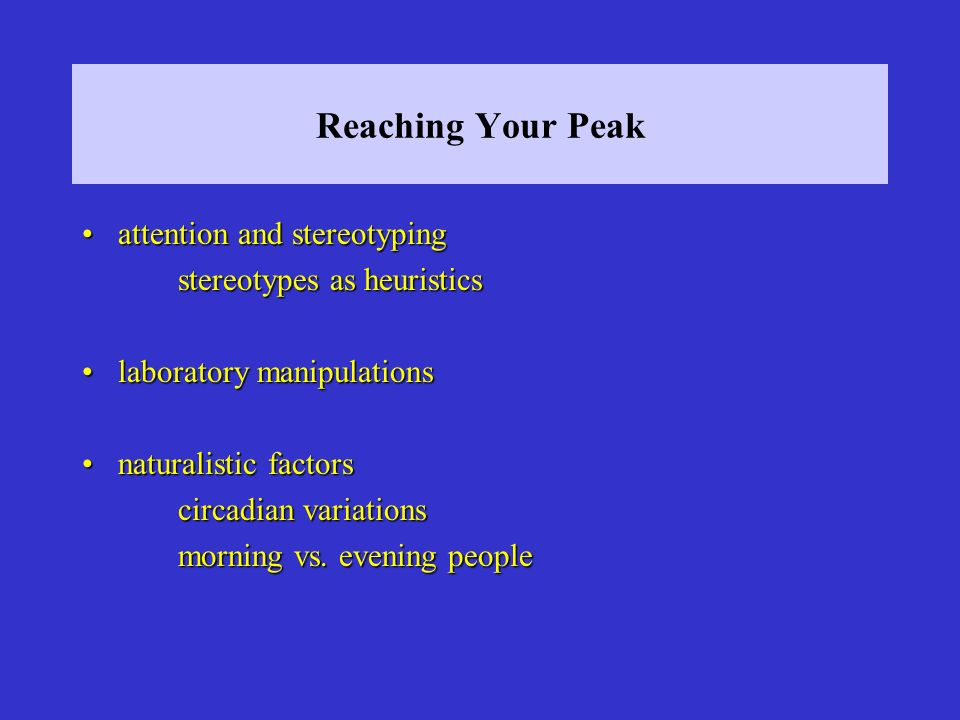 Reaching Your Peak attention and stereotypingattention and stereotyping stereotypes as heuristics laboratory manipulationslaboratory manipulations nat